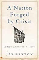 A Nation Forged by Crisis: A New American History [並行輸入品]