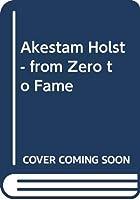 Akestam Holst - from Zero to Fame