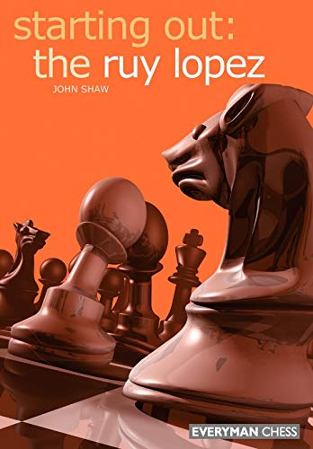 Download Starting Out: The Ruy Lopez (Starting Out - Everyman Chess) 1857443217