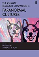 The Ashgate Research Companion to Paranormal Cultures (Ashgate Research Companions)