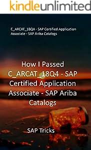 How I Passed C_ARCAT_18Q4 - SAP Certified Application Associate - SAP Ariba Catalogs: SAP Tricks (English Edition)
