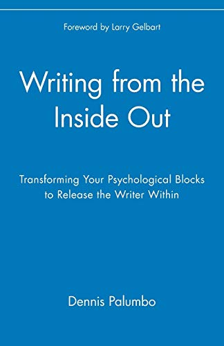 Download Writing from the Inside Out: Transforming Your Psychological Blocks to Release the Writer Within: Transforming Your Psychological Blocks to Release the Writer Within 0471382663