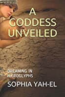 A GODDESS UNVEILED: DREAMING IN HIEROGLYPHS (CAIRO QUARTET)
