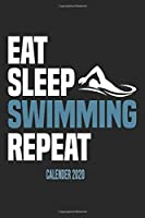 Eat Sleep Swimming Repeat Calender 2020: Funny Cool Swimmer Calender 2020 | Monthly & Weekly Planner - 6x9 - 128 Pages - Cute Gift For Swim Instructor,Swim Coach,Swimming Fan, Swim Club