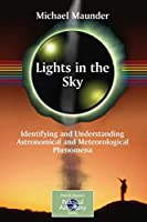 Lights in the Sky: Identifying and Understanding Astronomical and Meteorological Phenomena (The Patrick Moore Practical Astronomy Series)