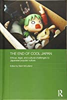 The End of Cool Japan: Ethical, Legal, and Cultural Challenges to Japanese Popular Culture (Routledge Contemporary Japan Series)