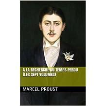 A la recherche du temps perdu (les sept volumes) (French Edition)