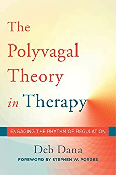 The Polyvagal Theory in Therapy: Engaging the Rhythm of Regulation (Norton Series on Interpersonal Neurobiology) by [Dana, Deb A.]