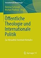 Oeffentliche Theologie und Internationale Politik: Zur Aktualitaet Reinhold Niebuhrs (Transatlantische Beziehungen)