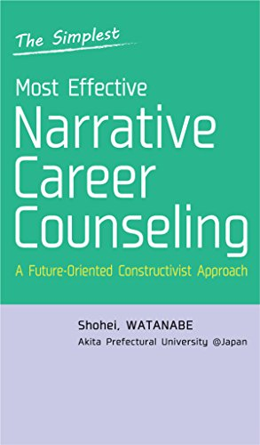 The Simplest, Most Effective Narrative Career Counseling: A Future-Oriented Constructivist Approach (English Edition)
