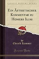 Ein Aesthetischer Kommentar Zu Homers Ilias (Classic Reprint)