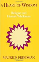 A Heart of Wisdom: Religion and Human Wholeness (Suny Series in Religious Studies)