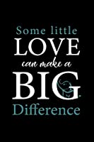 Some little love can make a big difference quote Notebook: Elephant lover notebook / animal lover gift / 110 ruled pages / 6 x 9 inches / matte finish cover