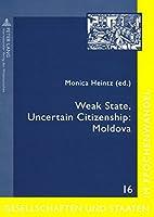 Weak State, Uncertain Citizenship: Moldova (Gesellschaften Und Staaten Im Epochenwandel)