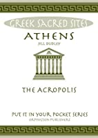 """Athens: The Acropolis. All You Need to Know About the Gods, Myths and Legends of This Sacred Site (""""Put it in Your Pocket"""" Series of Booklets)"""