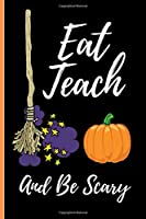 Eat Teach And Be Scary: Halloween Teacher Notebook 120 pages Journal Blank lined Great Gift for Halloween Alternative Gift to a Card - Funny Teacher Halloween gifts notebooks