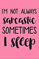 I'm Not Always Sarcastic Sometimes I Sleep: Funny Happy Mothers Day Gift Journal: This is a Blank Lined Notebook that makes a perfect Mother's Day gift for women. It's 6X9 with 120 pages, a convenient size to write things in.