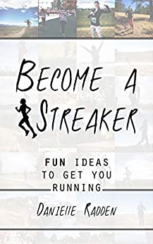 Become a Streaker: fun ideas to get you running by [Radden, Danielle]