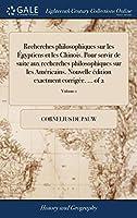 Recherches Philosophiques Sur Les Égyptiens Et Les Chinois. Pour Servir de Suite Aux Recherches Philosophiques Sur Les Américains. Nouvelle Édition Exactment Corrigée. ... of 2; Volume 1