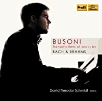 Busoni: Transcriptions of Works by Bach & Brahms by David Theodor Schmidt (2014-05-27)