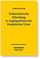 Parlamentarische Mitwirkung in Angelegenheiten Der Europaischen Union: Die Parlamente Deutschlands Und Polens Im Europaischen Verfassungsverbund (Jus Internationale Et Europaeum)