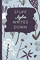 Stuff Ayla Writes Down: Personalized Journal / Notebook (6 x 9 inch) with 110 wide ruled pages inside [Soft Blue Pattern]