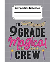 9th Grade Magical crew - Composition Notebook: College Composition Blank Lined Notebook For Teens Students/Home Work Notebook/College Subject Notebooks/lined Composition Notebook