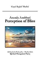 Ananda Anubhuti Perception of Bliss: A'd hya'tmik Prabandha - Madhu Giiti Spiritual Management Poetry