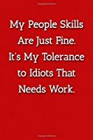 My People Skills Are Just Fine. It's My Tolereance to Idiots That Needs Work. Notebook: Lined Journal, 120 Pages, 6 x 9, Office Gag Gift Journal, Red Matte Finish