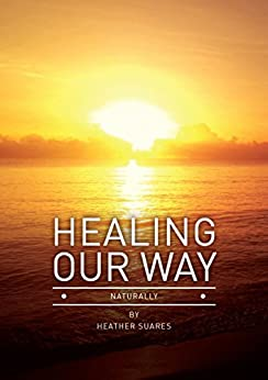 Healing Our Way: Naturally by [Suares, Heather]