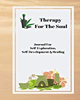Therapy For The Soul: Journal, Diary, Organizer For Self-Exploration, Self-Reflection & Healing
