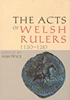 The Acts Of The Welsh Rulers, 1120-1283