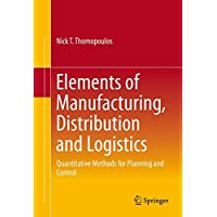 Elements of Manufacturing, Distribution and Logistics: Quantitative Methods for Planning and Control