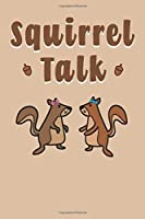 Squirrel Talk: Cute Squirrels With Acorns Journal, Notebook or Diary For Women and Girls / Lined Journal Notebook For Squirrel Lovers To Write In