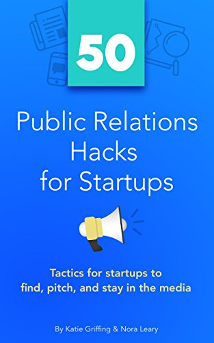 50 Public Relations Hacks for Startups: Tactics for startups to find, pitch, and stay in the media. (English Edition)