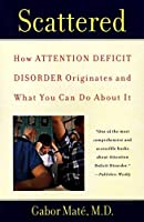 Scattered: How Attention Deficit Disorder Originates and What You Can Do About It by Gabor Mate(2000-08-01)