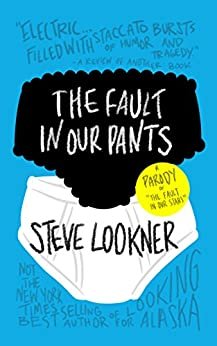 "The Fault in Our Pants: A Parody of ""The Fault in Our Stars"" by [Lookner, Steve]"