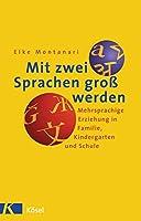 Mit zwei Sprachen gross werden: Mehrsprachige Erziehung in Familie, Kindergarten und Schule