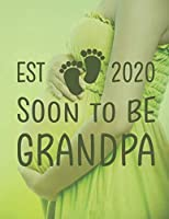 Est 2020 Soon To Be Grandpa: Pregnancy Planner And Organizer, Diary , Notebook Mother And Child