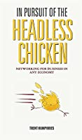 In Pursuit of the Headless Chicken: Networking for Business in Any Economy