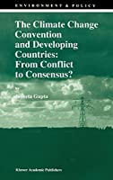 The Climate Change Convention and Developing Countries: From Conflict to Consensus? (Environment & Policy)