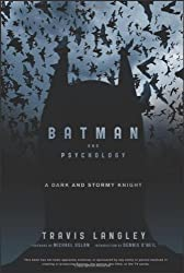 Batman and Psychology: A Dark and Stormy Knight (Wiley Psychology & Pop Culture)