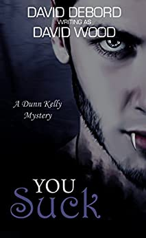 You Suck: A Dunn Kelly Mystery (Dunn Kelly Mysteries Book 1) by [Wood, David, Debord, David]