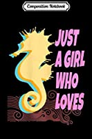 Composition Notebook: Womens JUST A GIRL WHO LOVES SEAHORSES Design for women  Journal/Notebook Blank Lined Ruled 6x9 100 Pages