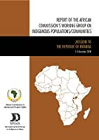Report of the African Commission's Working Group on Indigenous Populations / Communities: Mission to the Republic of Rwanda 1-5 December 2008 (International Work Group for Indigenous Affairs (IWGIA))