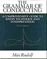The Grammar of Conducting: A Comprehensive Guide to Baton Technique and Interpretation by Max Rudolf(1995-06-25)