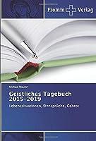 Geistliches Tagebuch 2015-2019: Lebenssituationen, Sinnsprueche, Gebete