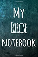 My Exercise Notebook: The perfect way to record your hobby - 6x9 119 page lined journal!