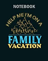 Notebook: help me im on family vacation1 - 50 sheets, 100 pages - 8 x 10 inches