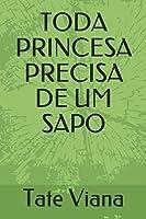 TODA PRINCESA PRECISA DE UM SAPO